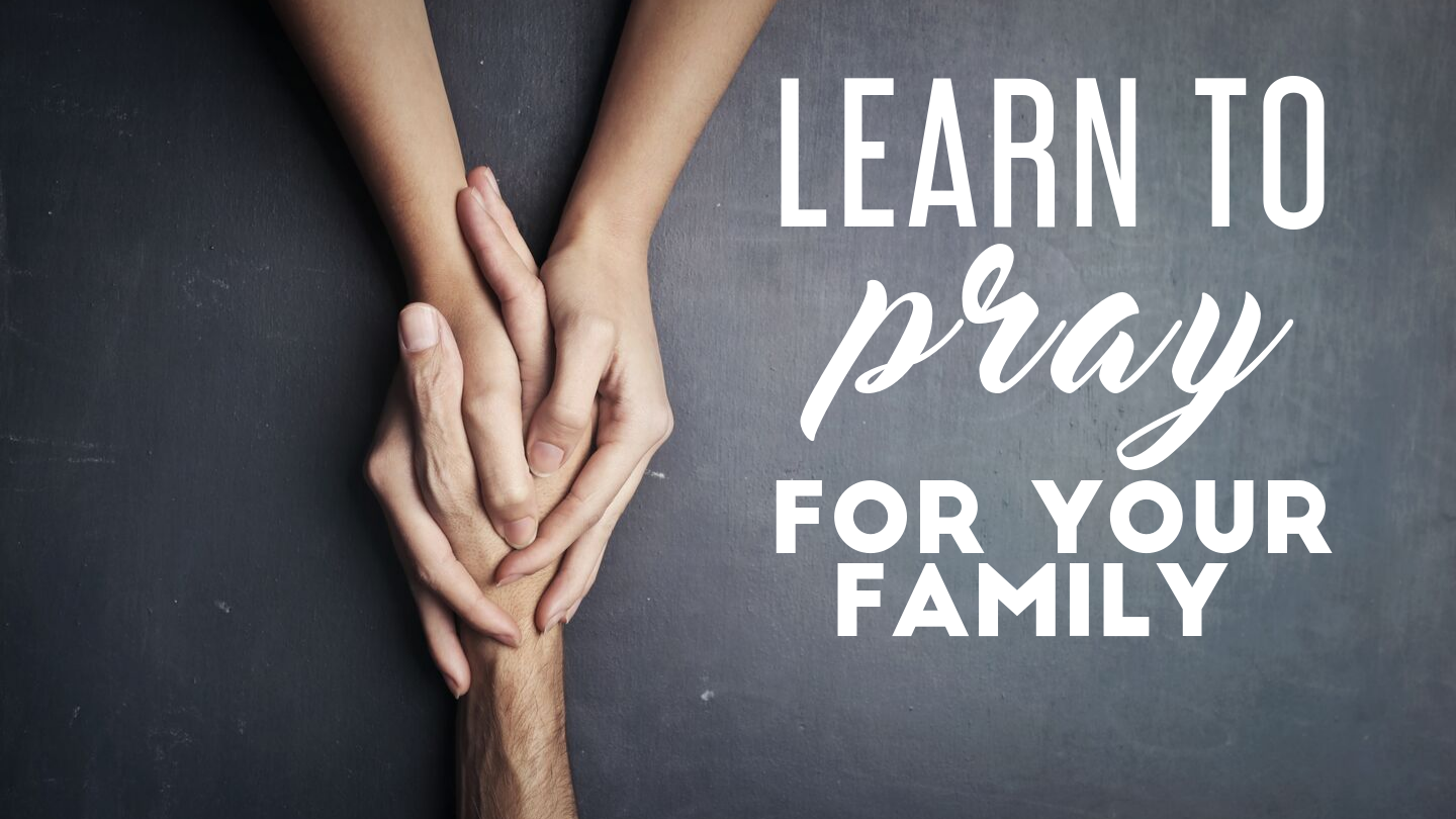 Learn_to_pray_for_your_family_1440_x_810.